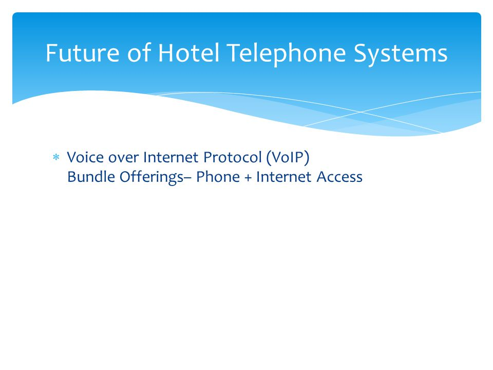 Voice over Internet Protocol (VoIP) Bundle Offerings– Phone + Internet Access Future of Hotel Telephone Systems