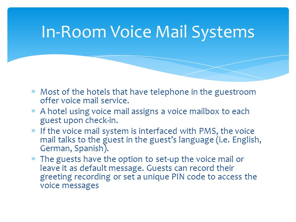 Most of the hotels that have telephone in the guestroom offer voice mail service.