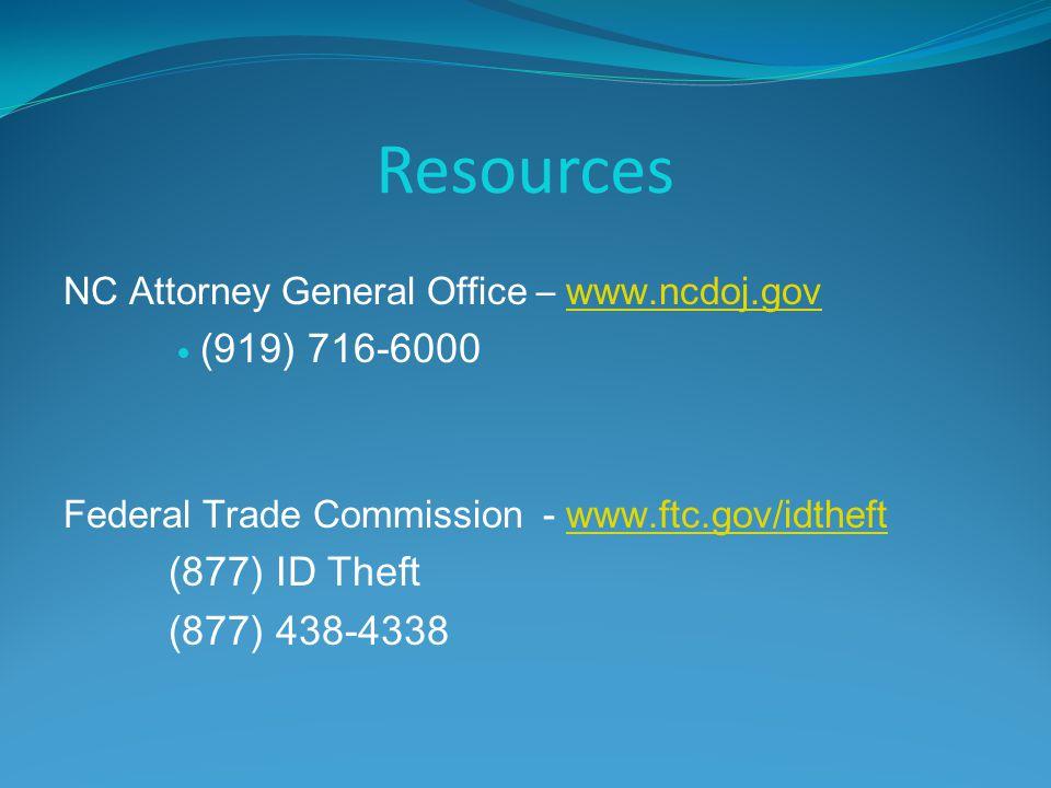 Resources NC Attorney General Office – www.ncdoj.govwww.ncdoj.gov (919) 716-6000 Federal Trade Commission - www.ftc.gov/idtheftwww.ftc.gov/idtheft (877) ID Theft (877) 438-4338