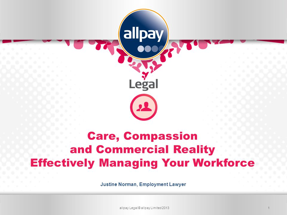 Card ServicesLegal Services for Business Care, Compassion and Commercial Reality Effectively Managing Your Workforce Justine Norman, Employment Lawyer