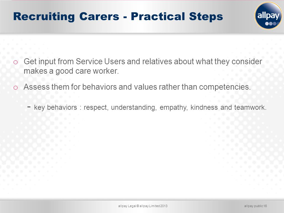 Card ServicesLegal Services for Business Recruiting Carers - Practical Steps allpay Legal © allpay Limited 2013allpay public 16 o Get input from Servi
