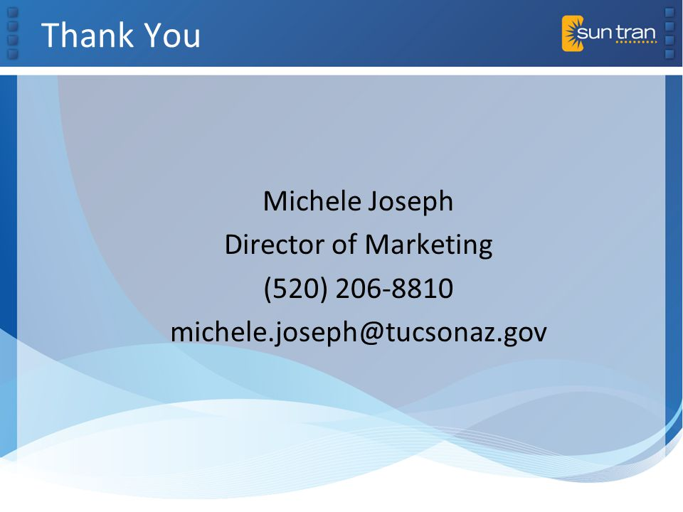 Thank You Michele Joseph Director of Marketing (520) 206-8810 michele.joseph@tucsonaz.gov
