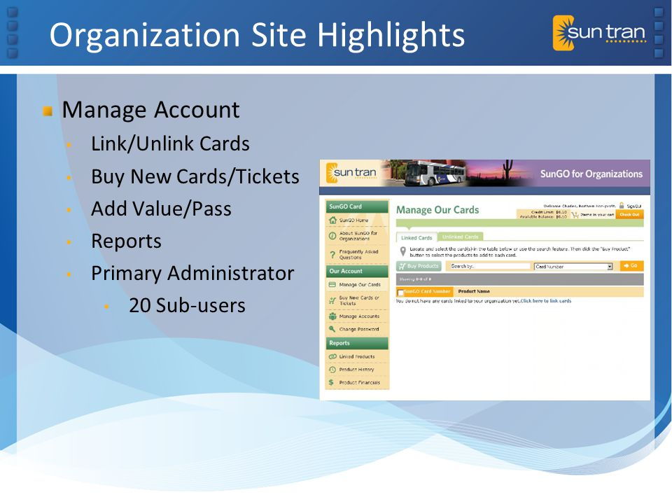 Organization Site Highlights Manage Account Link/Unlink Cards Buy New Cards/Tickets Add Value/Pass Reports Primary Administrator 20 Sub-users