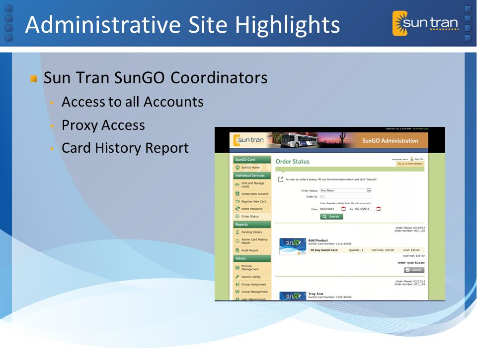 Administrative Site Highlights Sun Tran SunGO Coordinators Access to all Accounts Proxy Access Card History Report