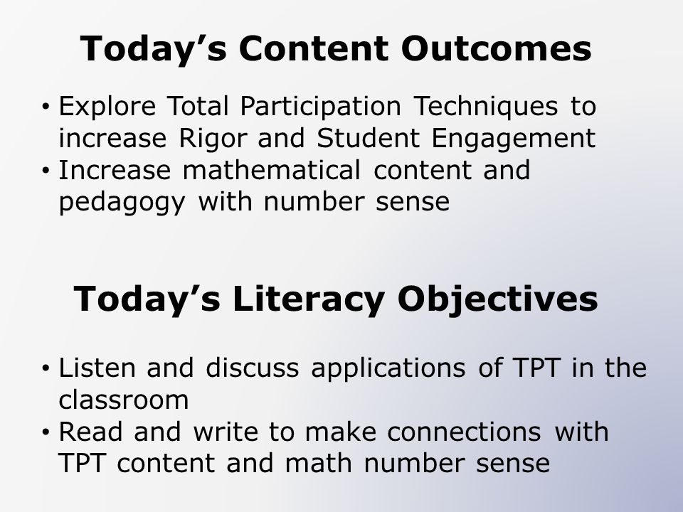 Todays Content Outcomes Explore Total Participation Techniques to increase Rigor and Student Engagement Increase mathematical content and pedagogy wit