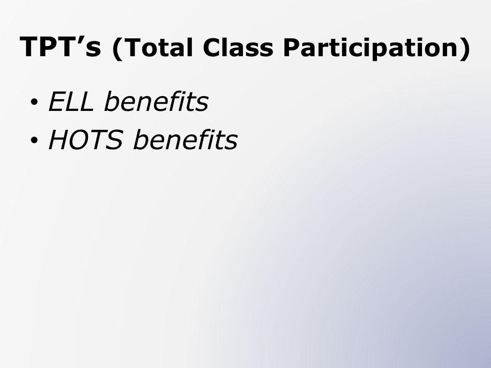 TPTs (Total Class Participation) ELL benefits HOTS benefits