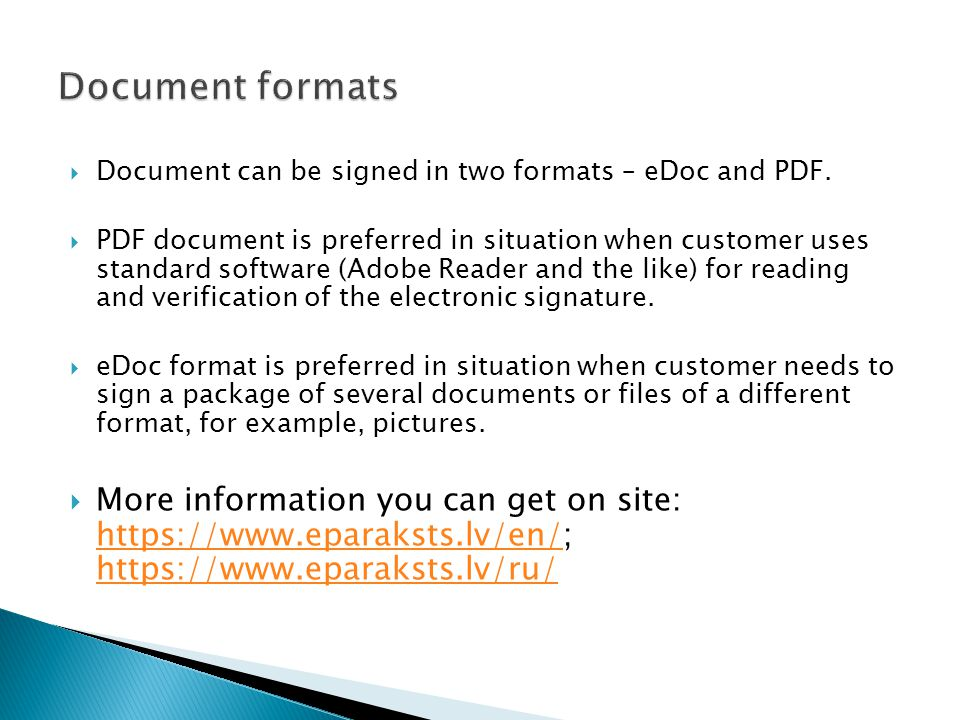 Document can be signed in two formats – eDoc and PDF. PDF document is preferred in situation when customer uses standard software (Adobe Reader and th