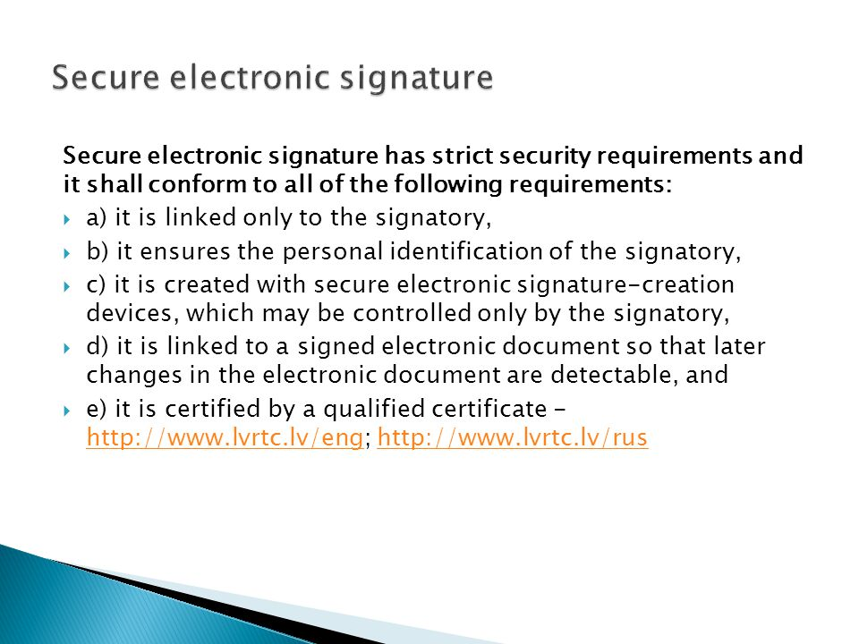 Secure electronic signature has strict security requirements and it shall conform to all of the following requirements: a) it is linked only to the si
