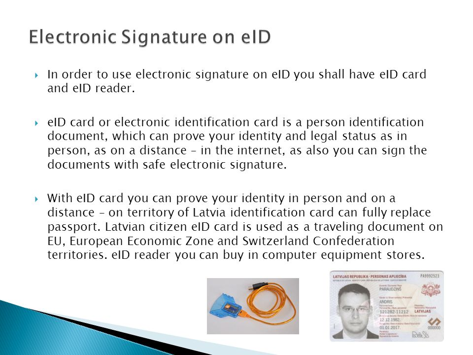 In order to use electronic signature on eID you shall have eID card and eID reader. eID card or electronic identification card is a person identificat