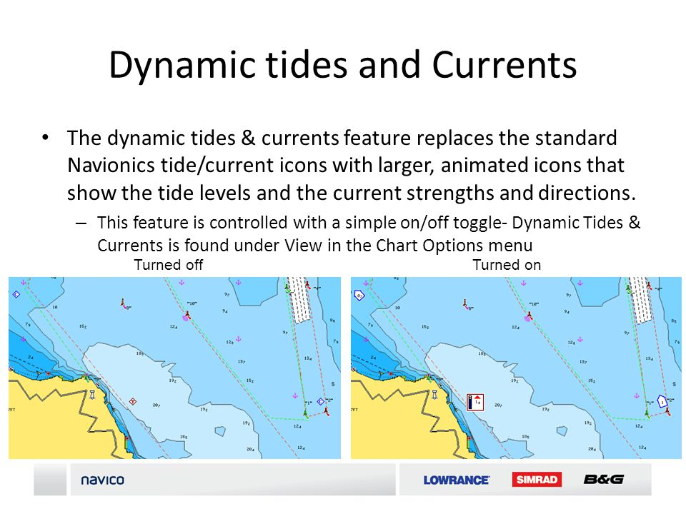 Dynamic tides and Currents The dynamic tides & currents feature replaces the standard Navionics tide/current icons with larger, animated icons that show the tide levels and the current strengths and directions.