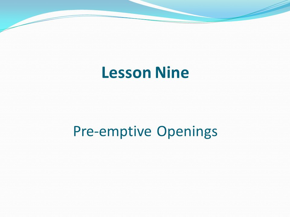 Lesson Nine Pre-emptive Openings