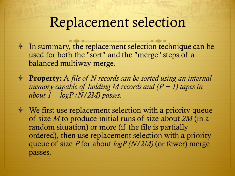 Replacement selection In summary, the replacement selection technique can be used for both the