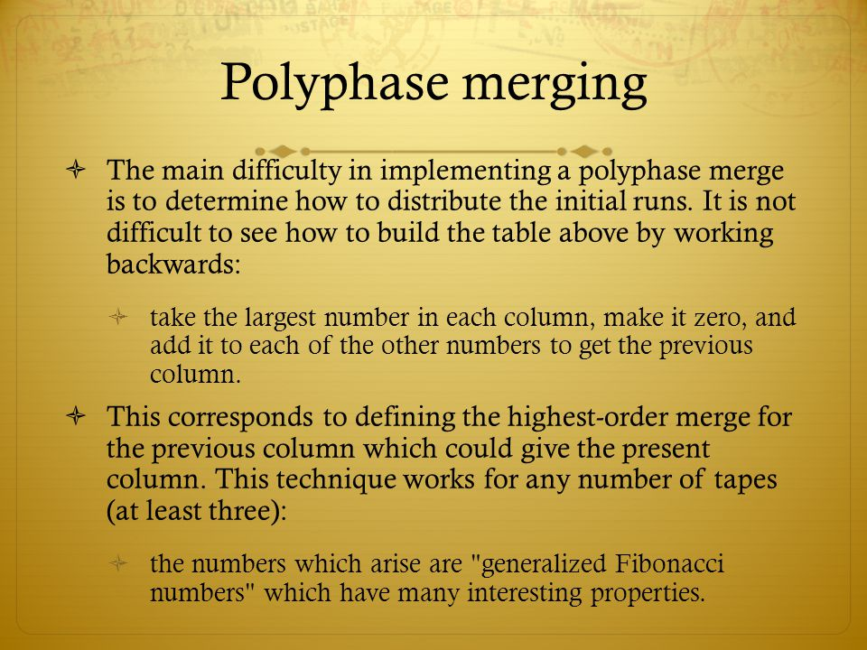 Polyphase merging The main difficulty in implementing a polyphase merge is to determine how to distribute the initial runs. It is not difficult to see