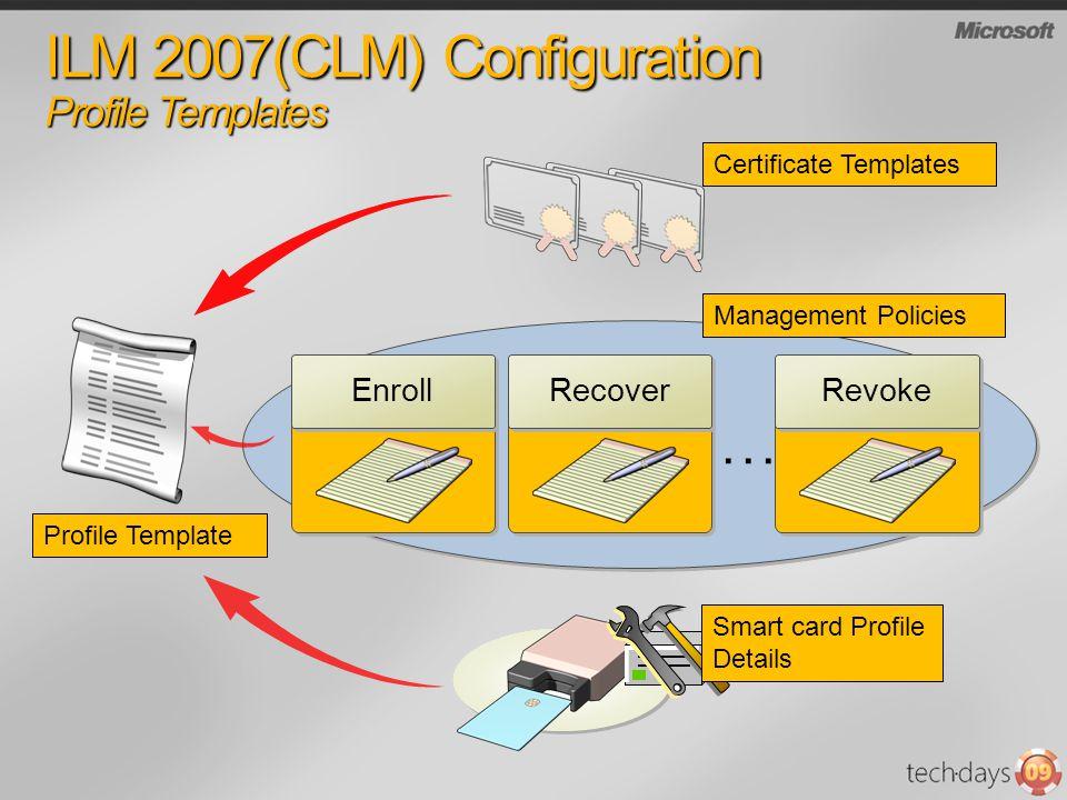 ILM 2007(CLM) Configuration Profile Templates...... Enrollment Enroll Enrollment Recover Enrollment Revoke Certificate Templates Management Policies P
