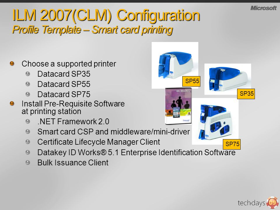 ILM 2007(CLM) Configuration Profile Template – Smart card printing Choose a supported printer Datacard SP35 Datacard SP55 Datacard SP75 Install Pre-Re