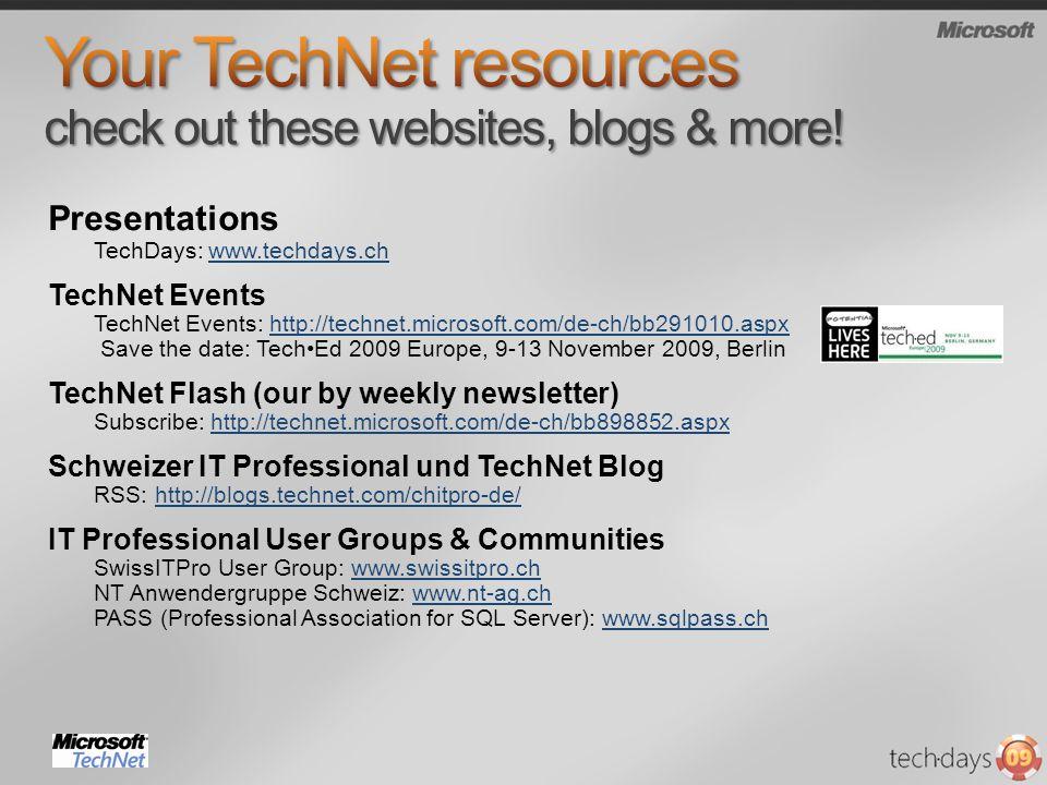 Presentations TechDays: www.techdays.chwww.techdays.ch TechNet Events TechNet Events: http://technet.microsoft.com/de-ch/bb291010.aspx Save the date: