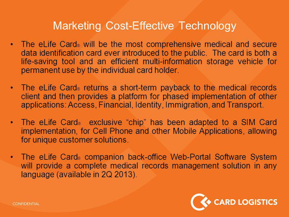 Marketing Cost-Effective Technology The eLife Card ® will be the most comprehensive medical and secure data identification card ever introduced to the public.