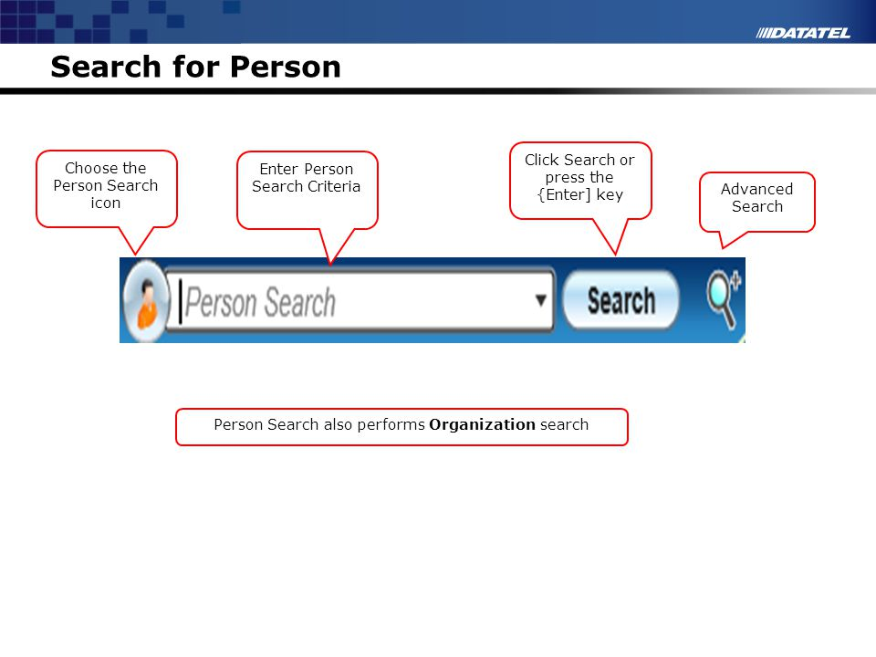 Search for Person Person Search also performs Organization search Choose the Person Search icon Enter Person Search Criteria Click Search or press the