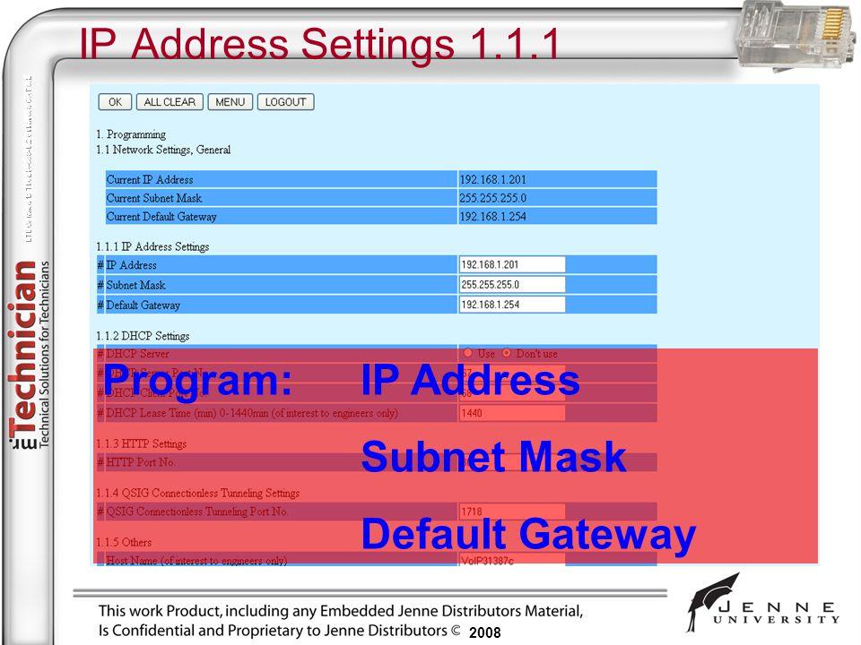 2008 IP Address Settings 1.1.1 Program:IP Address Subnet Mask Default Gateway
