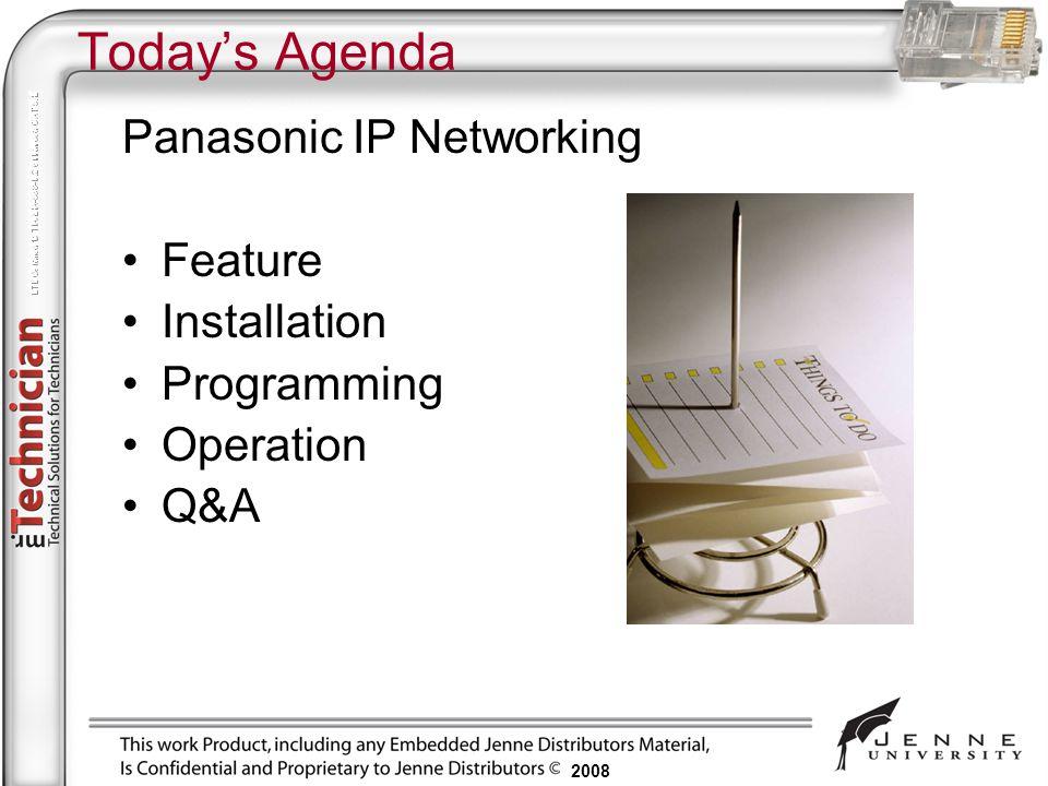 Todays Agenda Panasonic IP Networking Feature Installation Programming Operation Q&A