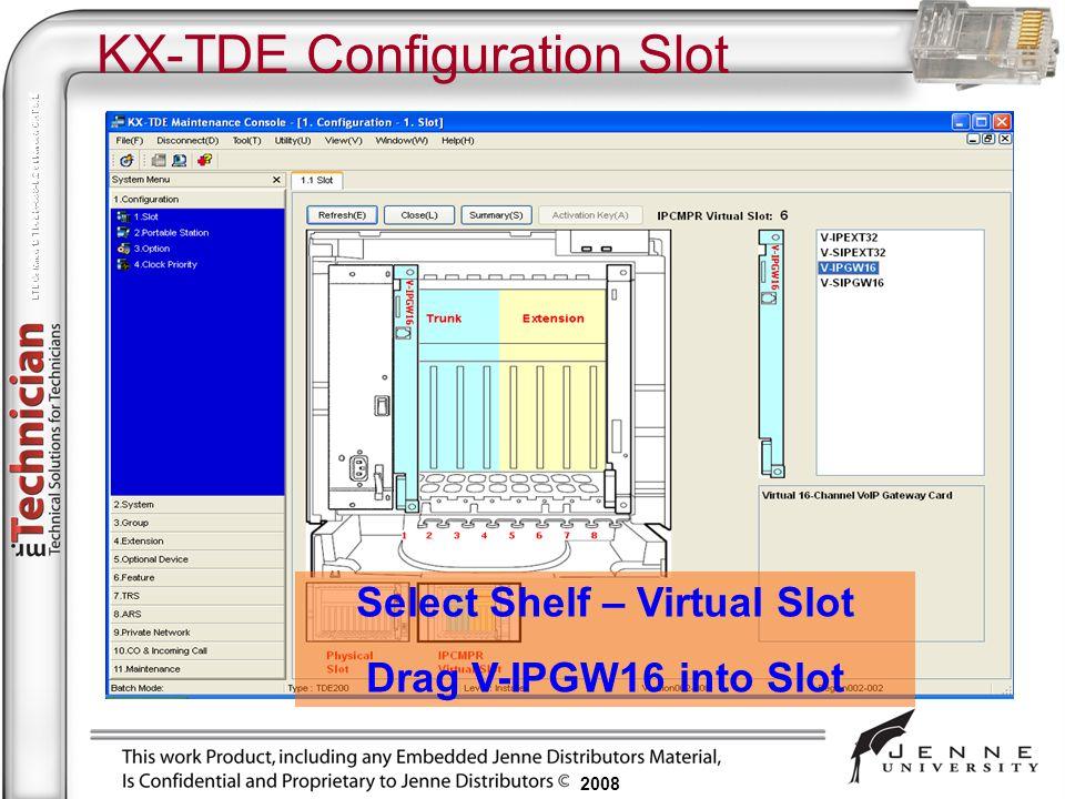 2008 KX-TDE Configuration Slot Select Shelf – Virtual Slot Drag V-IPGW16 into Slot