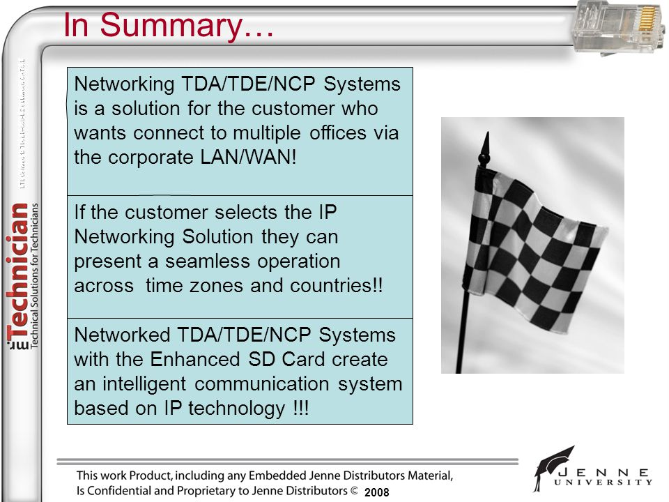 2008 Networking TDA/TDE/NCP Systems is a solution for the customer who wants connect to multiple offices via the corporate LAN/WAN! If the customer se