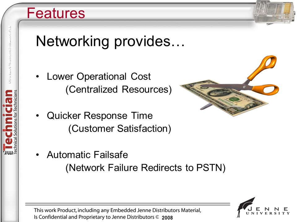 2008 Features Networking provides… Lower Operational Cost (Centralized Resources) Quicker Response Time (Customer Satisfaction) Automatic Failsafe (Ne