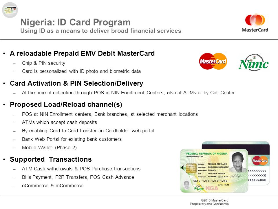 ©2013 MasterCard. Proprietary and Confidential Nigeria: ID Card Program Using ID as a means to deliver broad financial services A reloadable Prepaid E