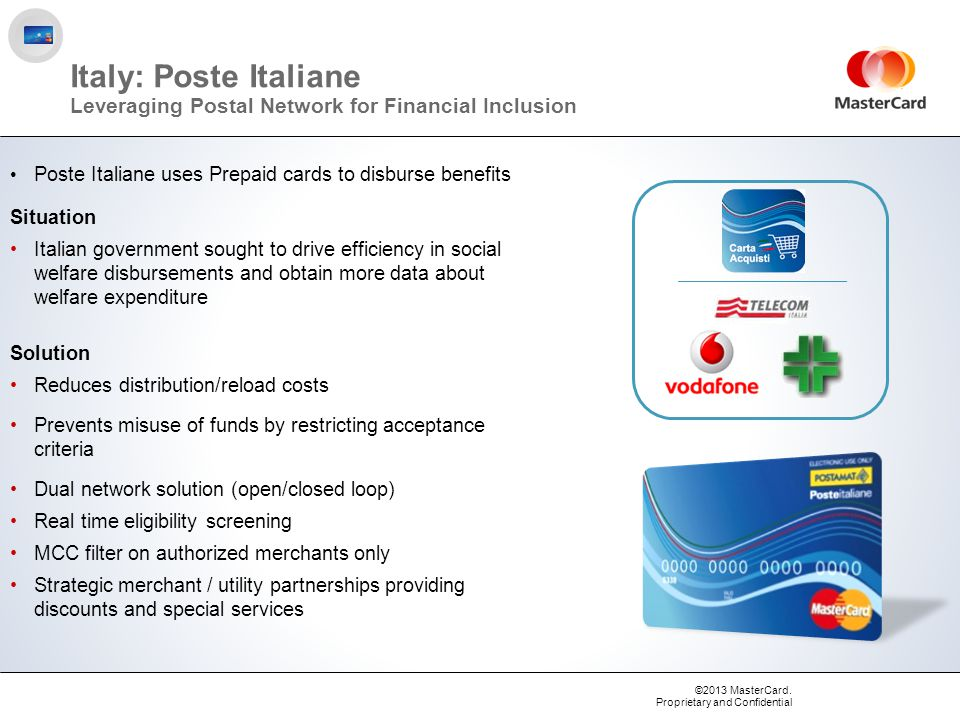 ©2013 MasterCard. Proprietary and Confidential Italy: Poste Italiane Leveraging Postal Network for Financial Inclusion Poste Italiane uses Prepaid car