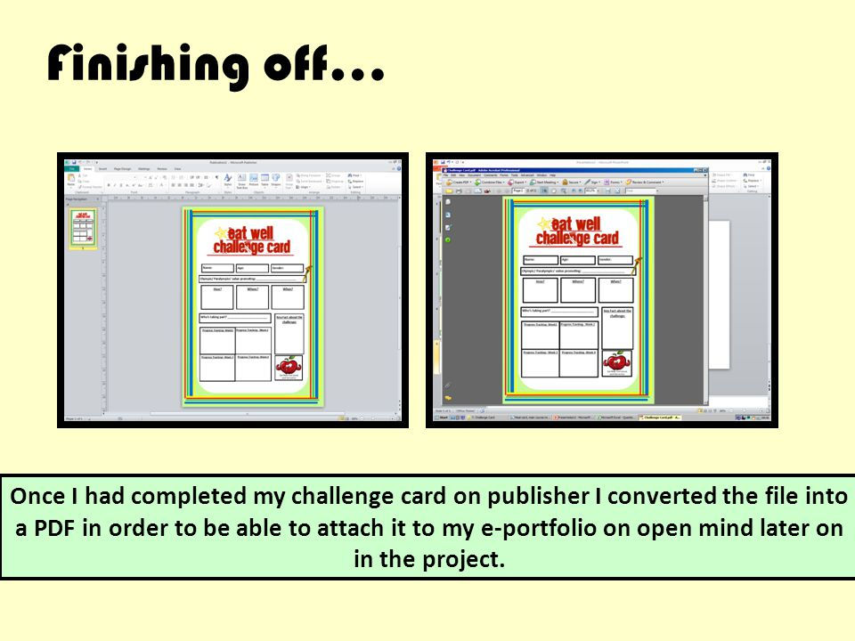 Finishing off… Once I had completed my challenge card on publisher I converted the file into a PDF in order to be able to attach it to my e-portfolio on open mind later on in the project.