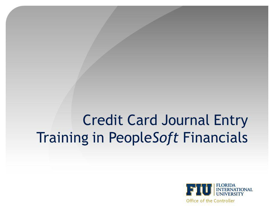 Credit Card Journal Entry Training in PeopleSoft Financials Office of the Controller