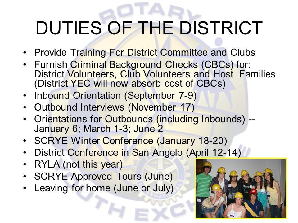 DUTIES OF THE DISTRICT Provide Training For District Committee and Clubs Furnish Criminal Background Checks (CBCs) for: District Volunteers, Club Volu