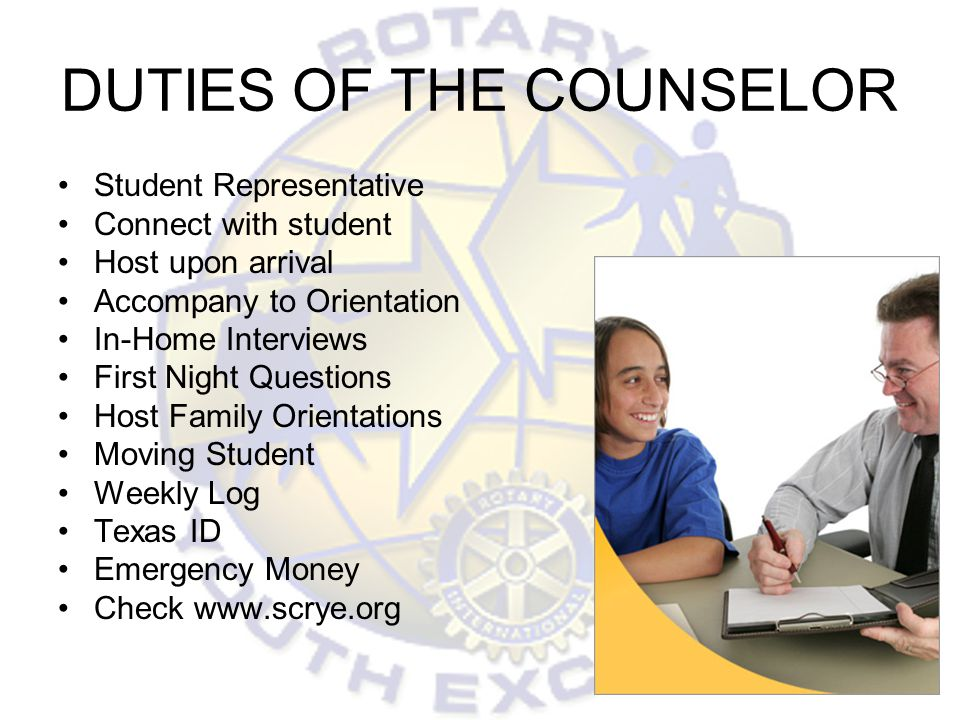 DUTIES OF THE COUNSELOR Student Representative Connect with student Host upon arrival Accompany to Orientation In-Home Interviews First Night Question