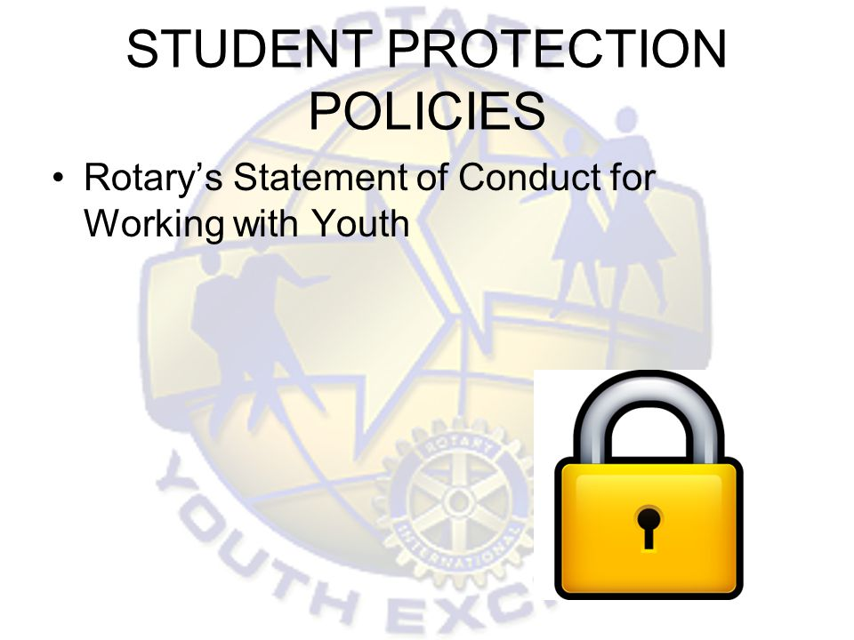 STUDENT PROTECTION POLICIES Rotarys Statement of Conduct for Working with Youth