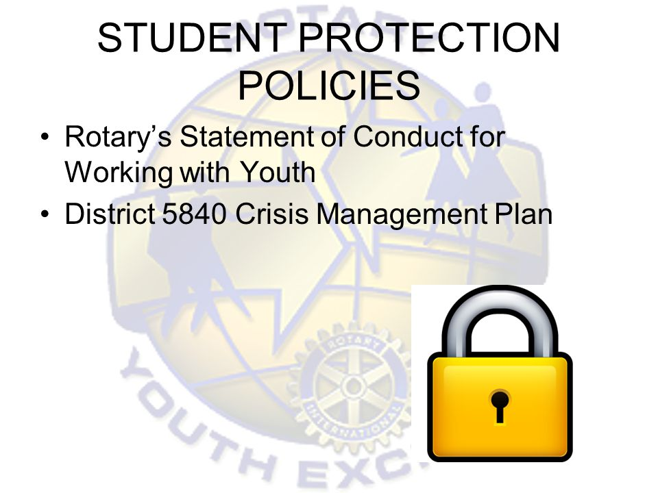 STUDENT PROTECTION POLICIES Rotarys Statement of Conduct for Working with Youth District 5840 Crisis Management Plan