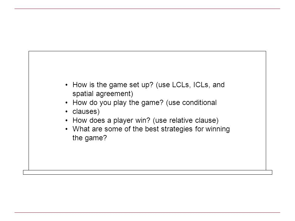 How is the game set up. (use LCLs, ICLs, and spatial agreement) How do you play the game.