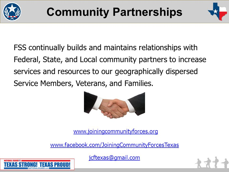 Community Partnerships FSS continually builds and maintains relationships with Federal, State, and Local community partners to increase services and resources to our geographically dispersed Service Members, Veterans, and Families.