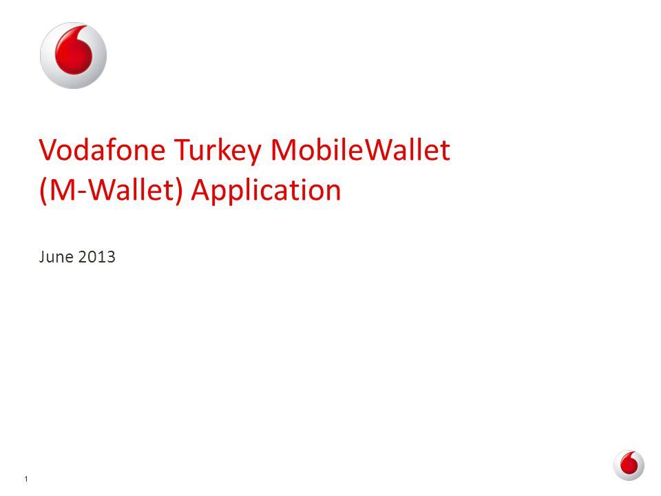 11 Vodafone Turkey MobileWallet (M-Wallet) Application June 2013
