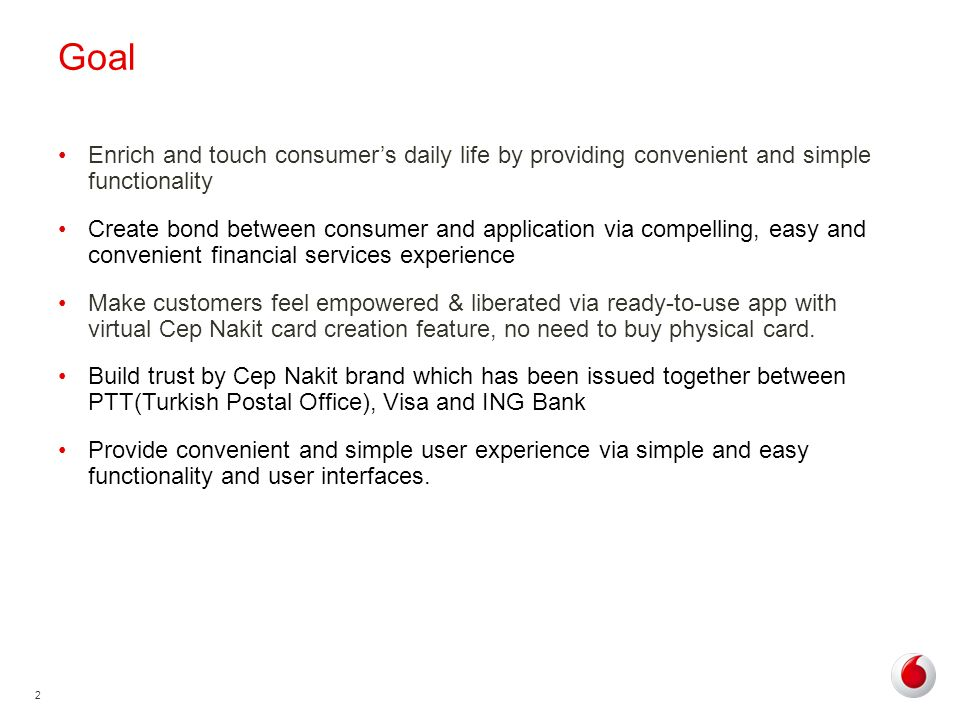 2 Goal Enrich and touch consumers daily life by providing convenient and simple functionality Create bond between consumer and application via compelling, easy and convenient financial services experience Make customers feel empowered & liberated via ready-to-use app with virtual Cep Nakit card creation feature, no need to buy physical card.