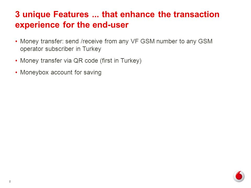 8 3 unique Features... that enhance the transaction experience for the end-user Money transfer: send /receive from any VF GSM number to any GSM operat
