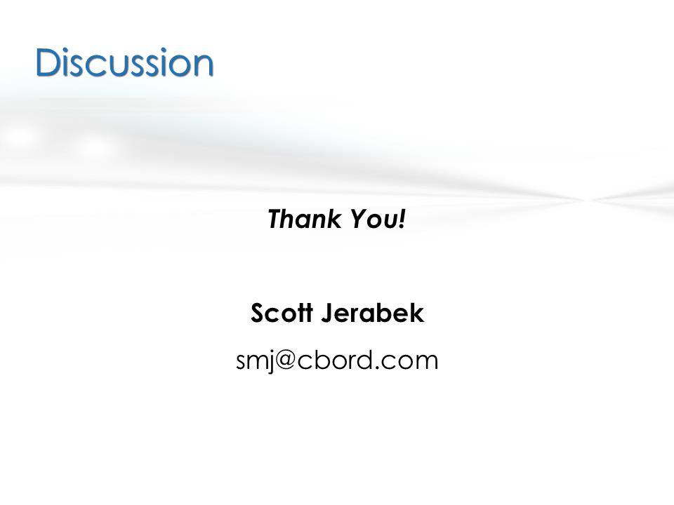 Discussion Thank You! Scott Jerabek smj@cbord.com