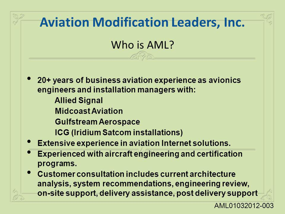 Who is AML? 20+ years of business aviation experience as avionics engineers and installation managers with: Allied Signal Midcoast Aviation Gulfstream