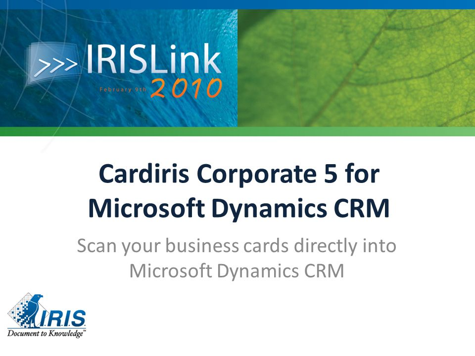 Cardiris Corporate 5 for Microsoft Dynamics CRM Scan your business cards directly into Microsoft Dynamics CRM