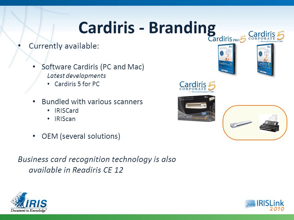 Cardiris - Branding Currently available: Software Cardiris (PC and Mac) Latest developments Cardiris 5 for PC Bundled with various scanners IRISCard I