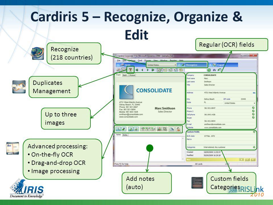 Cardiris 5 – Recognize, Organize & Edit Recognize (218 countries) Duplicates Management Up to three images Regular (OCR) fields Custom fields Categori