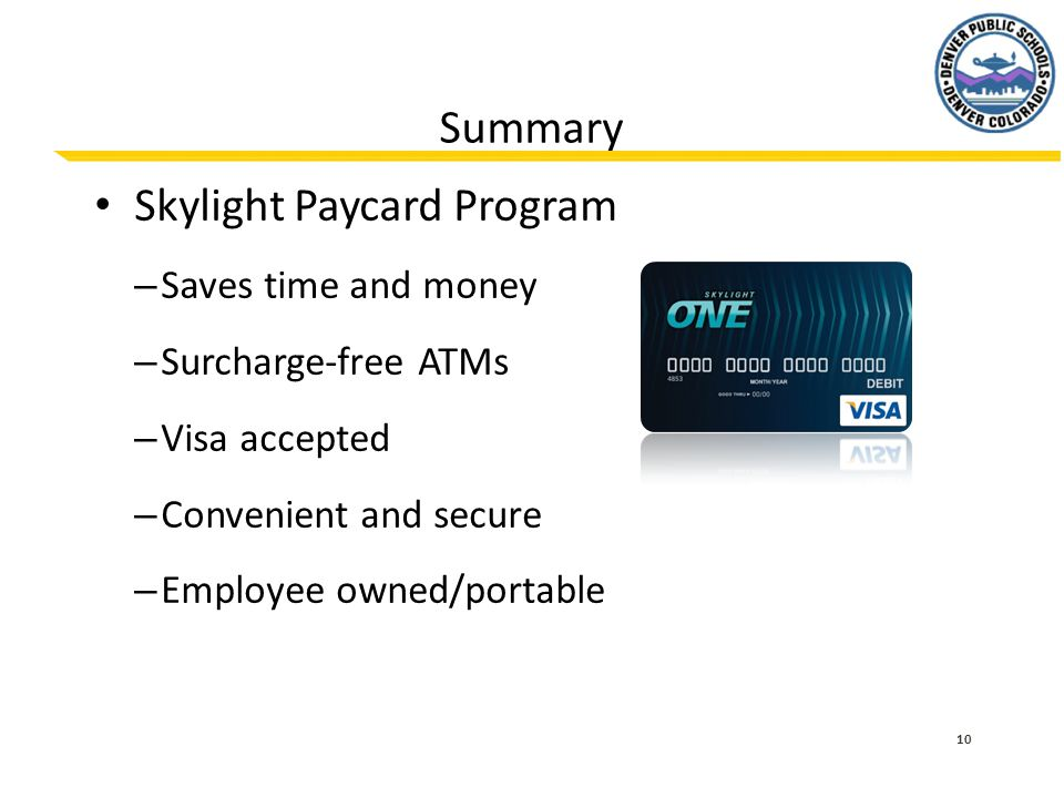 10 Summary Skylight Paycard Program – Saves time and money – Surcharge-free ATMs – Visa accepted – Convenient and secure – Employee owned/portable