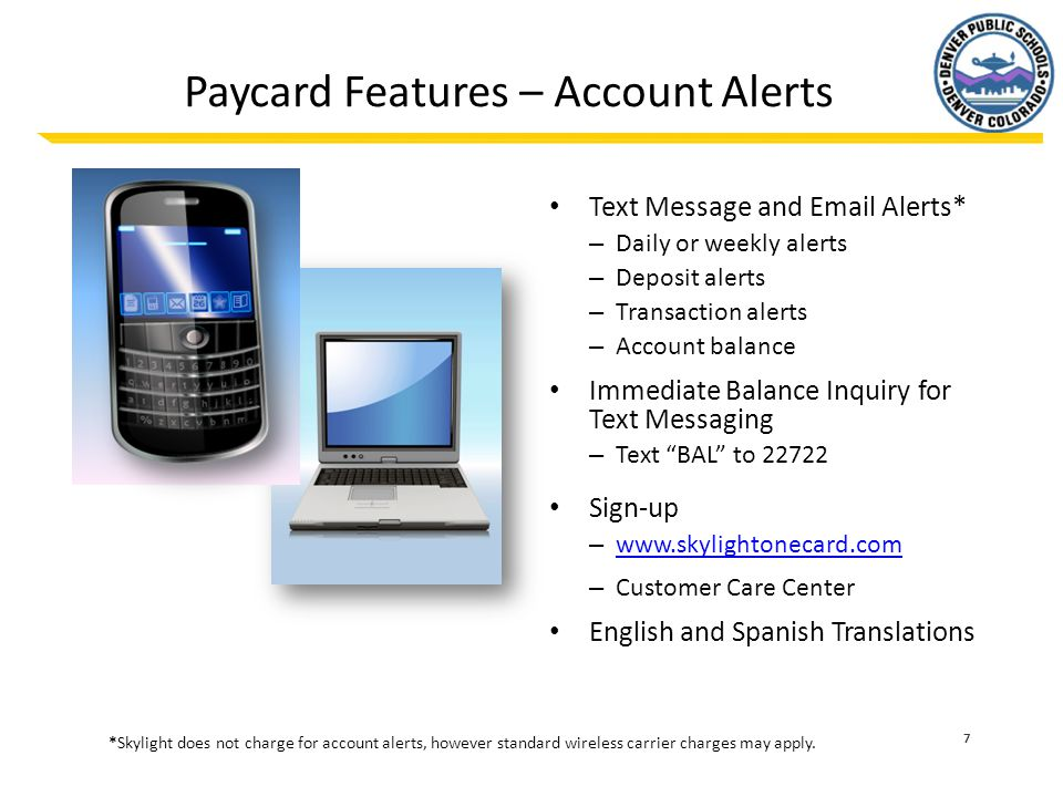 8 Paycard Features - Online Banking Register at www.skylightonecard.com www.skylightonecard.com View Account Information View and Print Statements Locate Surcharge-free ATMs Set Up Bill Payments Sign-up for Sub and Joint Accounts Contact Customer Care Sign-up/Modify Text Messaging and Email Alerts Pick Your Plastic