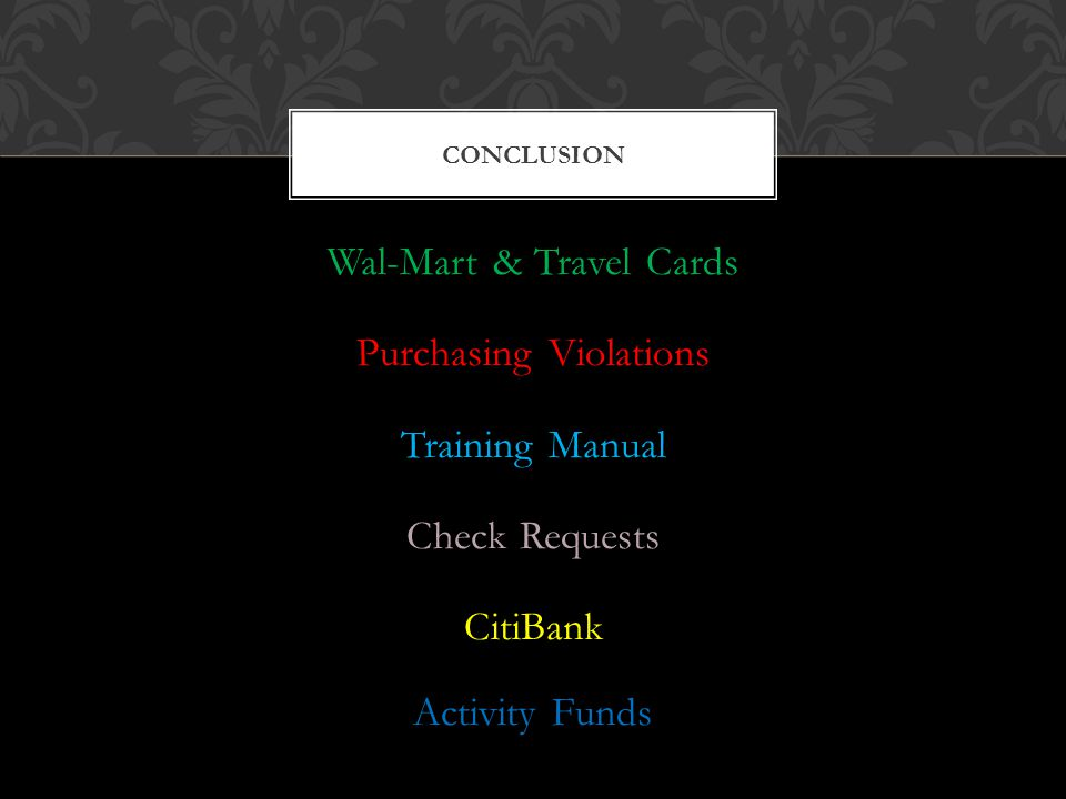 Wal-Mart & Travel Cards Purchasing Violations Training Manual Check Requests CitiBank Activity Funds CONCLUSION