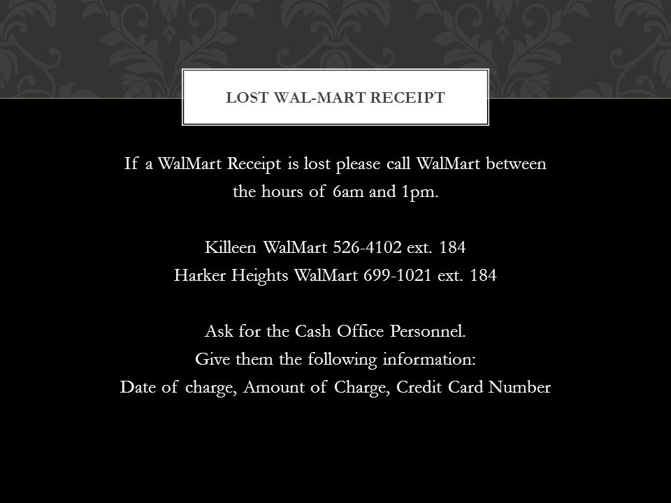 If a WalMart Receipt is lost please call WalMart between the hours of 6am and 1pm.