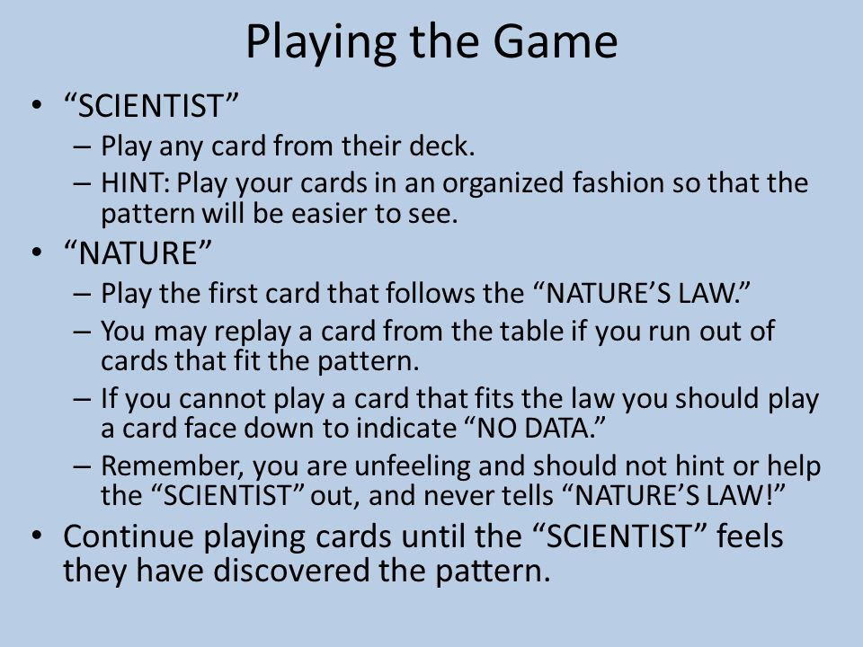 Playing the Game SCIENTIST – Play any card from their deck. – HINT: Play your cards in an organized fashion so that the pattern will be easier to see.